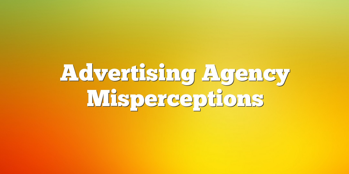 Advertising Agency Misperceptions